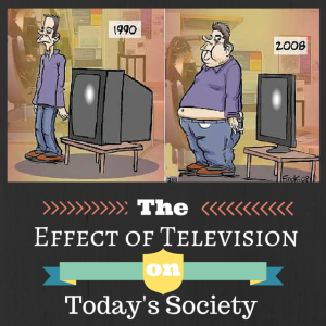 the effects of Television on today's society