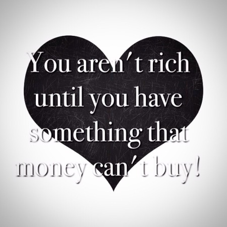 You aren't rich until you have something money can't buy