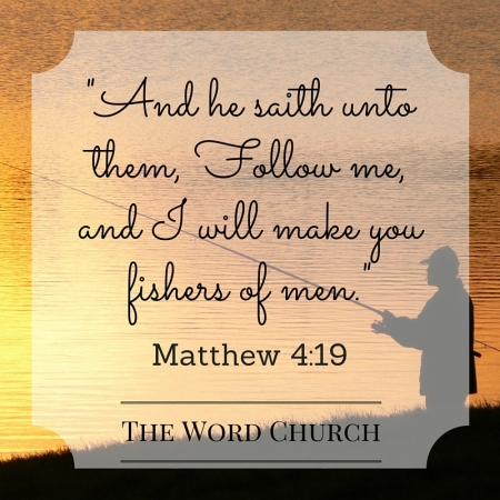 Follow me, and I will make you fishers of men.Matthew 4-19